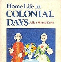 Image of Home Life in Colonial Days - Earle, Alice Morse, 1851-1911