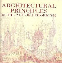 Image of Architectural Principles in the Age of Historicism - Pelt, R. J. van (Robert Jan), 1955-