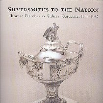 Image of Silversmiths to the Nation:  Thomas Fletcher and Sidney Gardiner, 1808-1842 - Fennimore, Donald L.