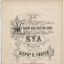 "Image of Sheet music: ""My Loved One And My Own"", or ""Eva."" Written and composed by Stephen C. Foster - Music, Sheet"
