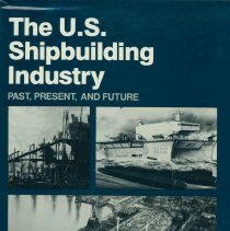 Image of The U.S. Shipbuilding Industry: Past, Present and Future. - Book