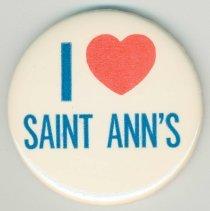 Image of Button: I Love (heart rebus) Saint Ann's. Hoboken, no date, ca. 1985. - Button, Promotional
