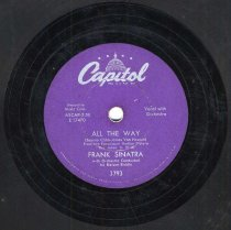 "Image of Record : ""All The Way."" Vocal by Frank Sinatra. Conducted by Nelson Riddle. Capitol Records. 78 rpm. No. E17470 [3793 ]. - Record, Phonograph"