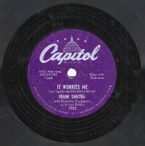 "Image of Record : ""It Worries Me."" Vocal by Frank Sinatra. Conducted by Nelson Riddle. Capitol Records. 78 rpm. No.12644 [2922]. Recorded May 13,1954. - Record, Phonograph"