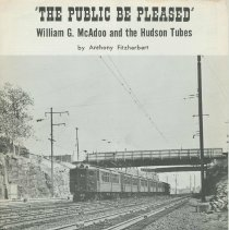 "Image of ""The Public Be Pleased"": William G. McAdoo and the Hudson Tubes. Supplement to Headlights, June 1964, 8 pp., illustrated. - Booklet"