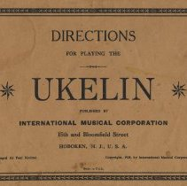 Image of Directions for Playing the Ukelin. Published by International Musical Corporation, 15th and Bloomfield Street (sic), Hoboken, N.J., U.S.A.  Copyright 1925. - Booklet, Instruction