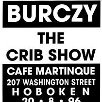 Image of Digital image of poster: Burczy, The Crib Show, Cafe Martinque, 207 Washington St., Hoboken, August 8, 1996. - Poster