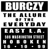 Image of Digital image of poster: Burczy, The Allure of the Everyday, East L.A., 506 Washington St., Hoboken, October 16, 1999. - Poster