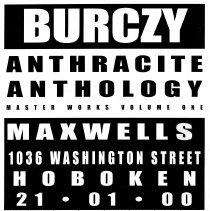 Image of Digital image of poster: Burczy, Anthracite Anthology; Master Works Volume One, Maxwell's, 1036 Washington St., Hoboken, Jan. 1, 2000. - Poster