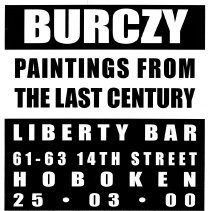 Image of Digital image of poster: Burczy, Paintings from the Last Century, Liberty Bar, 61-63 14th St., Hoboken, March 25, 2000. - Poster
