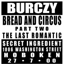 Image of Digital image of poster: Burczy, Bread and Circus; Part Two, The Last Romantic, Secret Ingredient, 1006 Washington St., Hoboken, July 27, 2000. - Poster