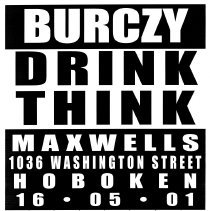 Image of Digital image of poster: Burczy, Drink Think, Maxwells, 1036 Washington St., Hoboken May 16, 2001. - Poster