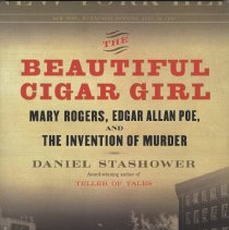Image of The Beautiful Cigar Girl. Mary Rogers, Edgar Allan Poe and The Invention of Murder. - Book