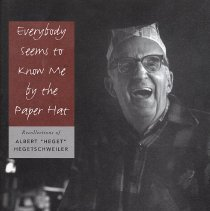 """Image of Everybody Seems to Know Me by the Paper Hat: Recollections of Albert """"Heget"""" Hegetschweiler. - Pamphlet"""