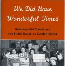 Image of We Did Have Wonderful Times: Hoboken Girl Scouts... Recollections of Lee Raines & Catherine Ruchovansky. - Pamphlet