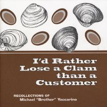 "Image of I'd Rather Lose a Clam than a Customer: Recollections of Michael ""Biggie"" Yaccarino. - Pamphlet"