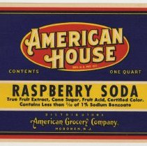 Image of Label: American House. Raspberry Soda. One Quart. Distributors, American Grocery Co., Hoboken, NJ. N.d, ca. 1930-1940. - Label