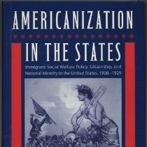 Image of Americanization in the States: Immigrant Social Welfare Policy, Citizenship, & National Identity in the United States, 1908-1929. - Book