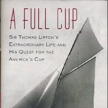 Image of A Full Cup: Sir Thomas Lipton's Extraordinary Life and His Quest for the America's Cup. - Book
