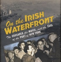 Image of On the Irish Waterfront: The Crusader, the Movie, and the Soul of the Port of New York. - Book