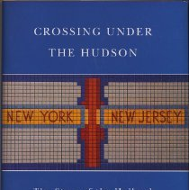 Image of Crossing Under the Hudson: The Story of the Holland and Lincoln Tunnels. - Book