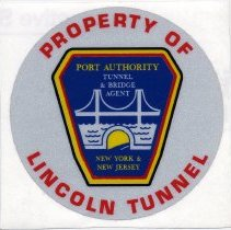 Image of Decal: Property of Lincoln Tunnel. Port Authority [of] N.Y. & N.J. Tunnel & Bridge Agent. - Decal
