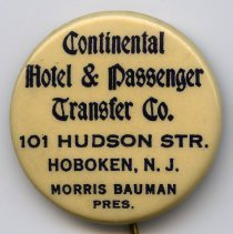 Image of Pin: Continental Hotel & Passenger Transfer Co., 101 Hudson St., Hoboken, N.J. N.d., ca. 1910-1915. - Pin, Promotional