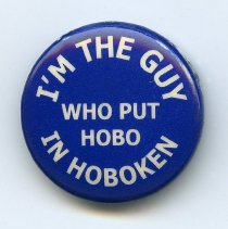 Image of Button: I'm The Guy That Put Hobo in Hoboken. Promotional souvenir produced by Hoboken Historical Museum, Hoboken, N.J., 2001. - Button, Promotional