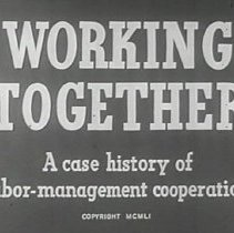 "Image of Film (16mm): ""Working Together: A Case History in Labor and Management Cooperation."" 1951. - Picture, Motion"