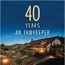 Image of 647.94 Smith - 40 Years an Innkeeper: History, Stories, and Recipes from Napa Valley's Famed WINE COUNTRY INN