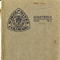 Image of Colorado School of Mines Quarterly Volume III. Number 2 Catalogue Edition. History of the school along with descriptions of the various courses and degrees which are offered at the School of Mines.