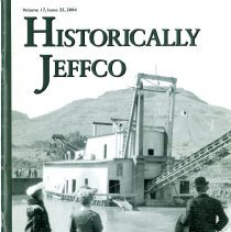 Image of Historically Jeffco magazine 2004 Volume 17 Number 25 with articles about different Jefferson County Colorado places, people, and events. This issue includes articles about the kidnapping and murder of Adolph Coors III, the White Ash Mine disaster, and placer mining in Golden.