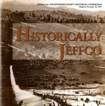 "Image of Historically Jeffco magazine 1997 Volume 10 Number 18 with articles about different Jefferson County Colorado places, people, and events. This issue includes articles about ""Golden in the 19th Century"", historic sites in Jefferson County (including Astor House), the addition of Golden High School building to the National Register of Historic Places, Golden Gate Canyon, and a brief article about Dennis Potter,"