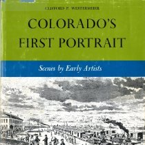 "Image of Westermeier, Clifford P. ""Colorado's First Portrait: Scenes by Early Artists"". University of New Mexico Press, Albuquerque, New Mexico. 1970 