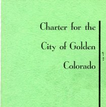 Image of A city charter to govern the operations of the City of Golden, Colorado. Adopted by the Golden Charter Convention on October 5, 1967.