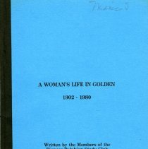 "Image of Book, ""A Woman's Life in Golden 1902-1980."" This edition of the book contains signatures of each of the women listed in the book, next to their name at the chapter heading. Written by the Members of the Pioneer Delphian Study Club."