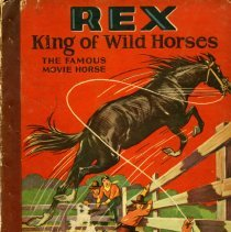 "Image of A fictionalized first-person account of the life and times of the ""Famous Movie Horse"" Rex. In the book Rex describes his early life, his wife, Mrs. Rex, known as Lady, and his daughter Rexella."