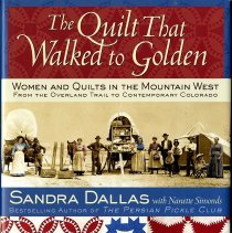 Image of The Quilt That Walked to Golden: Women and Quilts in the Mountain West from the Overland Trail to Contemporary Colorado; signed by authors