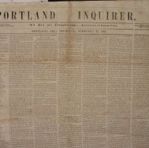 Image of Portland Inquirer, 1853 February 17 issue - 1853 February 17 issue of the Portland Inquirer.  The Portland Inquirer is the last permutation of a series of anti-slavery newspapers in Portland and Maine.  It was one of three party politics abolitionist papers: the Liberty Standard and the Free Soil Republican being the other two.   It ran from 1851-1855 and then merged with the Maine Temperance Journal to become the Maine Temperance Journal and Inquirer.  The Advocate of Freedom, the organ of the Maine Anti-Slavery Society was the first Anti-Slavery newspaper in Portland.  Editor Austin Willey worked on the Advocate of Freedom, the Liberty Standard, the Free Soil Republican and the Portland Inquirer.