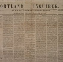Image of Portland Inquirer, 1853 February 24 issue - 1853 February 24 issue of the Portland Inquirer.  The Portland Inquirer is the last permutation of a series of anti-slavery newspapers in Portland and Maine.  It was one of three party politics abolitionist papers: the Liberty Standard and the Free Soil Republican being the other two.   It ran from 1851-1855 and then merged with the Maine Temperance Journal to become the Maine Temperance Journal and Inquirer.  The Advocate of Freedom, the organ of the Maine Anti-Slavery Society was the first Anti-Slavery newspaper in Portland.  Editor Austin Willey worked on the Advocate of Freedom, the Liberty Standard, the Free Soil Republican and the Portland Inquirer.