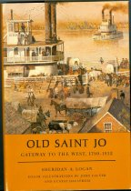 Image of 10751-1 - Book; Sheridan A. Logan, John Falter, Gustaf Dalstrom; Offset Lithograph; Old Saint Jo: Gateway to the West, 1799-1932