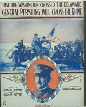 Image of 11055-2430 - Sheet Music, Just Like Washington Crossed the Dela; General Pershing Will Cross the Rhine