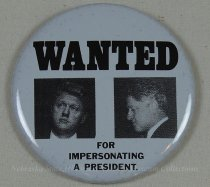 Image of 13120-112 - Button, Political, Anti Bill Clinton, Wanted for Impersonating a President