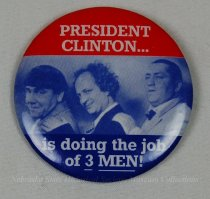 Image of 13120-113 - Button, Political, Anti Bill Clinton, President Clinton is Doing the Job of 3 Men! Three Stooges Photo