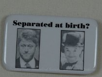 Image of 13120-122 - Button, Political, Anti Bill Clinton, Separated at Birth, Photos of Bill Clinton and Stan Laurel