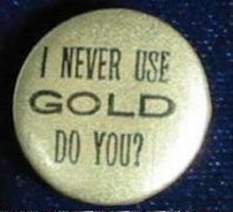 """Image of 3917 [dup2] - Button, Political;  William Jennings Bryan; """"I Never Use Gold, Do You?"""""""