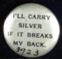 """Image of 3923 - Button, Political; William Jennings Bryan; """"I'll Carry Silver If It Breaks My Back"""""""