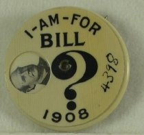 """Image of 4398 - Button, Political; William Jennings Bryan; """"I Am for Bill?"""