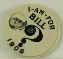 "Image of 7781-4-(7) - Button, Political; William Jennings Bryan; ""I Am for Bill?"""