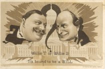 "Image of 7956-6063 - Postcard; William Jennings Bryan and William Howard Taft; ""Its Bound to Be a Bill"""
